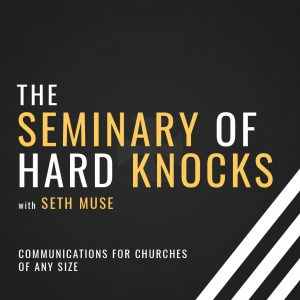 The seminary of hard knocks podcast with seth muse, church communications and social media
