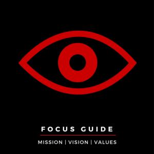 Focus Guide: Mission|Vision|Values