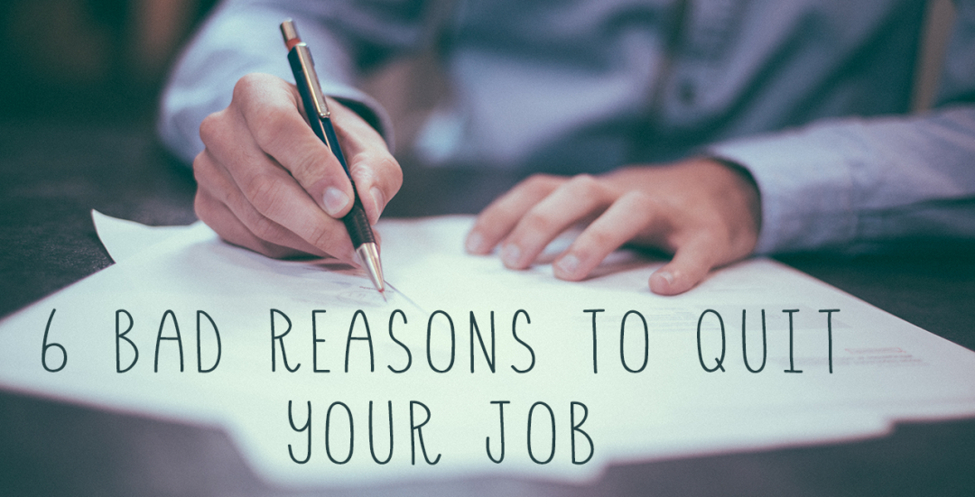 6 Bad Reasons to Quit Your Job