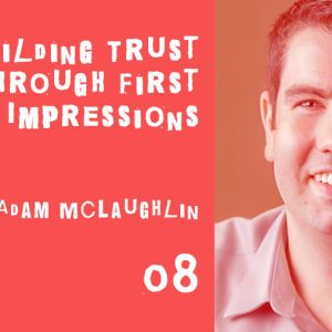 building trust through first impressions with adam mclaughlin
