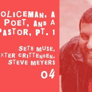 a policeman, a poet, and a pastor talk about race relations, part 1