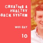 Creating a system for great feedback with Wes Gay, episode 10