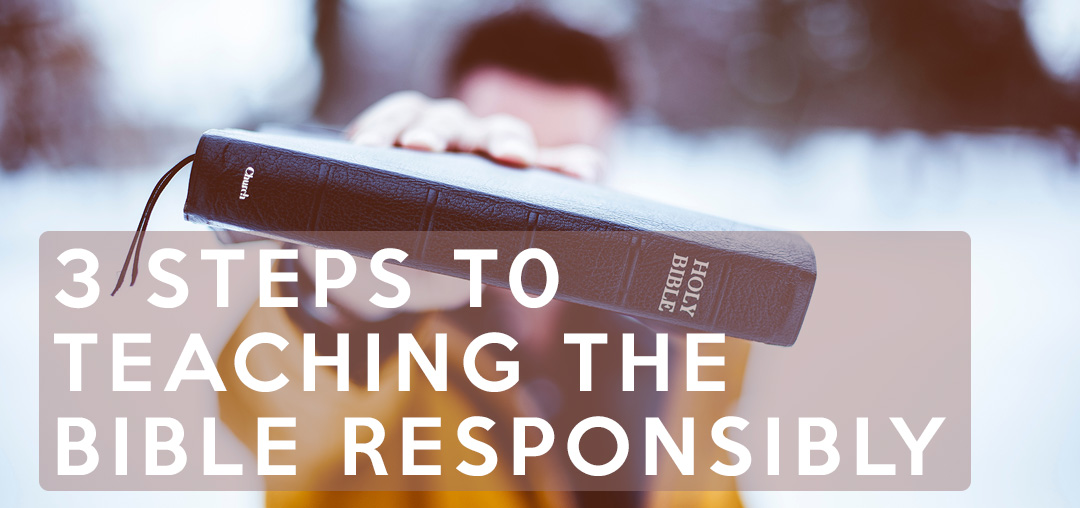 3 steps to teaching the bible responsibly seth muse the seminary of hard knocks