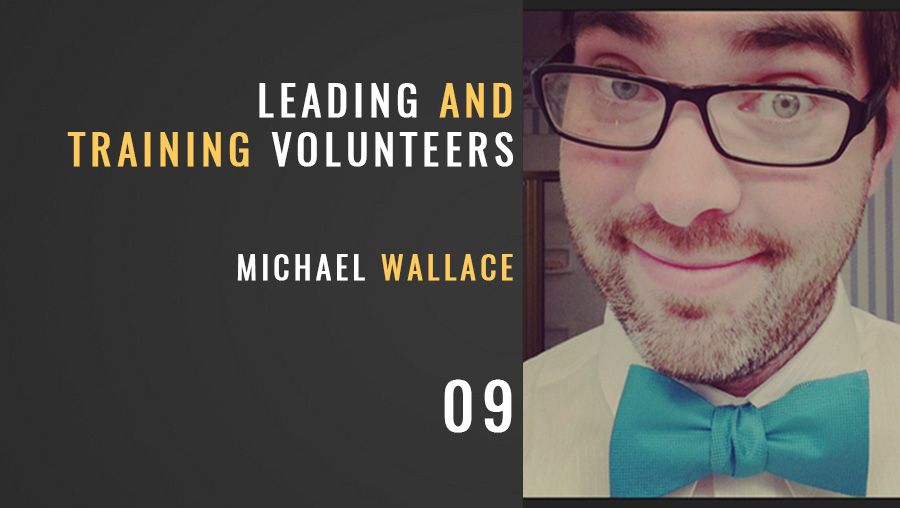 Leading Ministry Volunteers w/ Michael Wallace