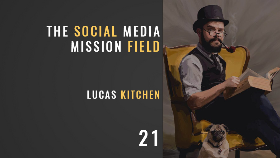 The Social Media Mission Field w/Lucas Kitchen