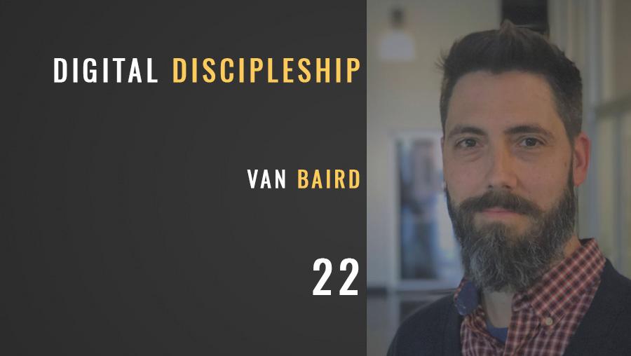 Digital Discipleship w/ Van Baird