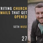 writing church emails that get opened, the seminary of hard knocks with seth muse