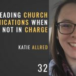 leading church communications when you're not in charge with katie allred, the seminary of hard knocks with seth muse