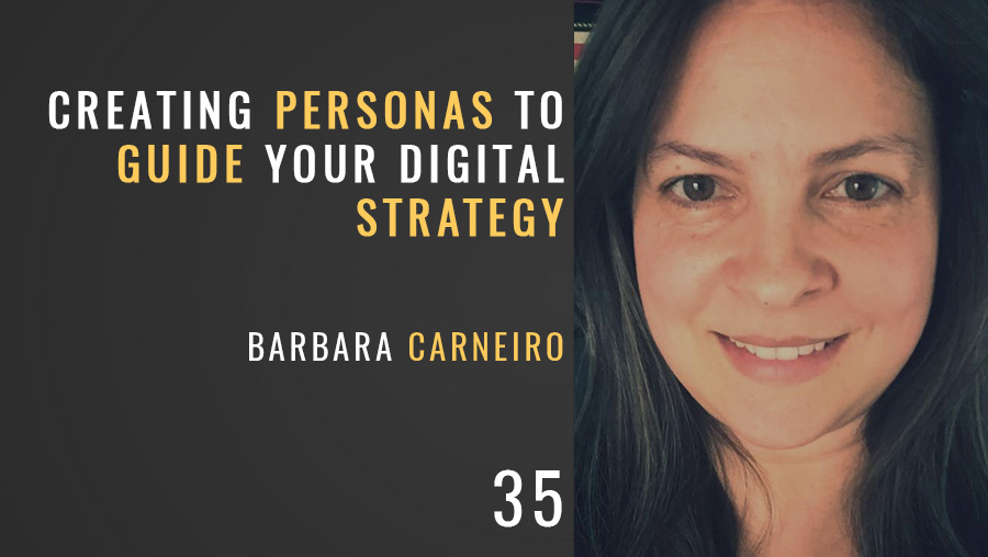 Creating Personas To Guide Your Digital Strategy w/ Barbara Carneiro