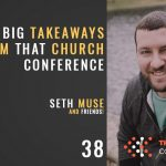 BIG TAKEAWAYS FROM THAT CHURCH CONFERENCE, THE SEMINARY OF HARD KNOCKS WITH SETH MUSE