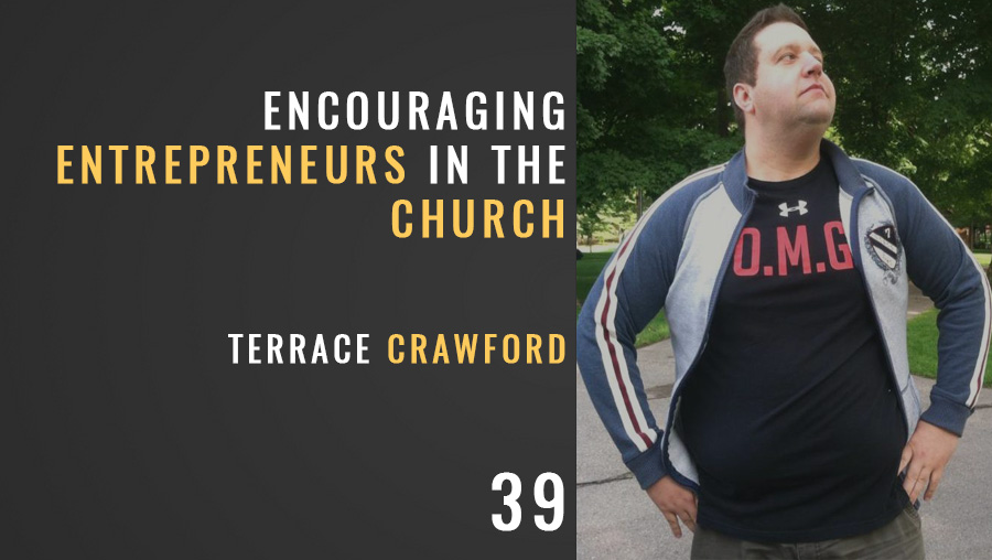 Encouraging Entrepreneurs in the Church w/ Terrace Crawford