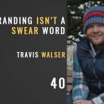 branding isn't a swear with Travis Walser, The seminary of hard knocks podcast with seth muse