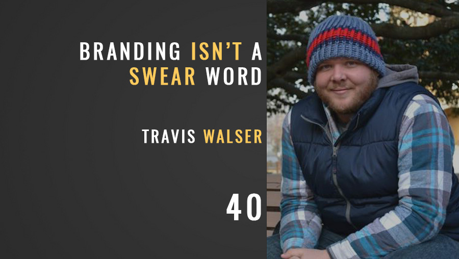 Branding Isn't a Swear Word w/ Travis Walser