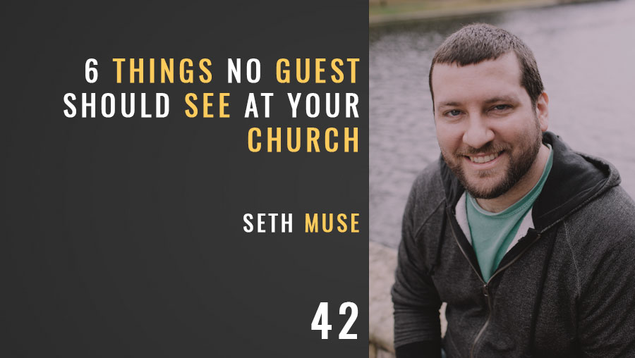 6 Things No Guest Should See at Your Church, ep. 42