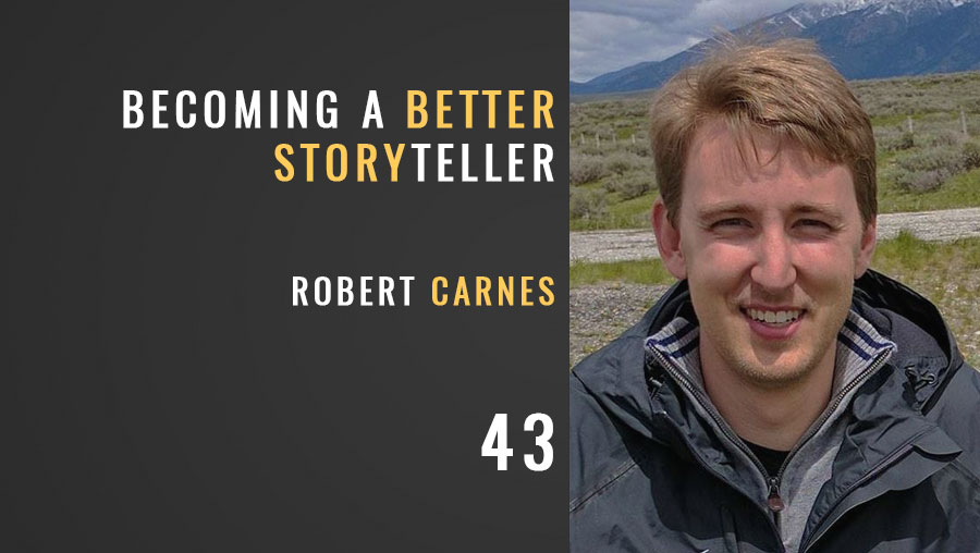 Becoming a Better Storyteller w/ Robert Carnes