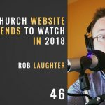 Church Website trends to watch in 2018, the seminary of hard knocks podcast with seth muse and rob laughter
