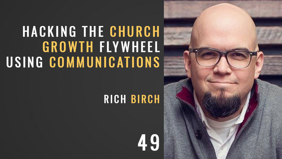 Hacking the Church Growth Flywheel using Communications w/ Rich Birch