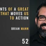 elements of a great story that moves us to action with Brian mann, episode 52 of the seminary of hard knocks podcast with seth muse