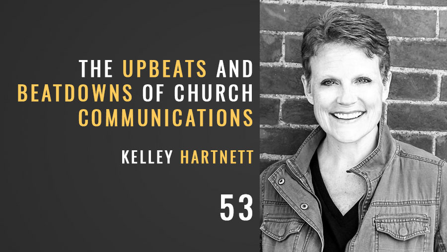 The Upbeats and Beatdowns of Church Communications w/ Kelley Hartnett