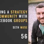 CREATING A STRATEGY FOR COMMUNITY WITH FACEBOOK GROUPS, THE SEMINARY OF HARD KNOCKS PODCAST WITH SETH MUSE