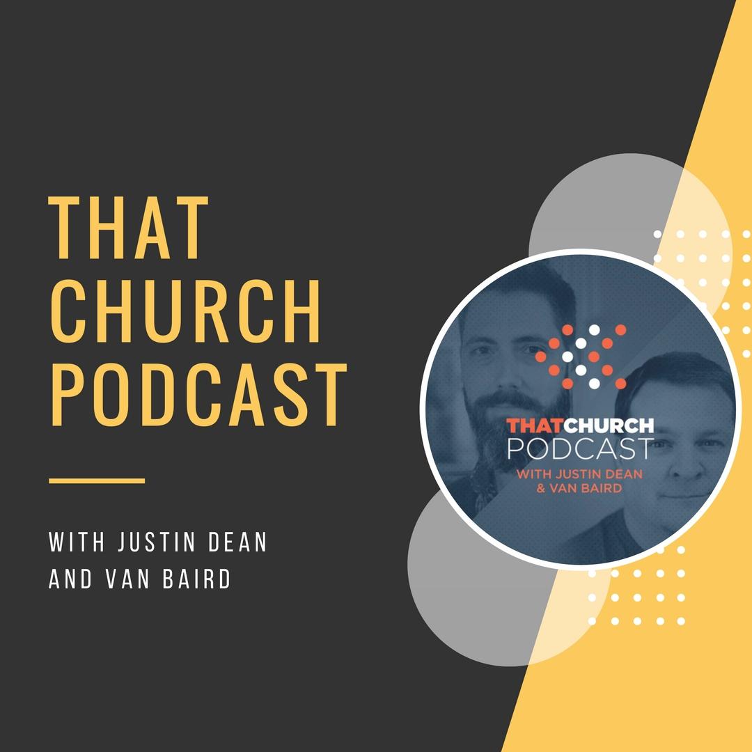 That Church Podcast w/ Justin Dean and Van Baird