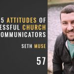five attitudes of successful church communicators, the seminary of hard knocks podcast with seth muse