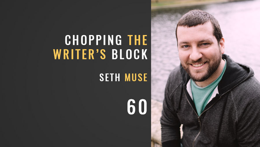Chopping the Writer's Block w/ Seth Muse