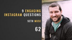 Nine engaging instagram questions, the seminary of hard knocks with seth muse
