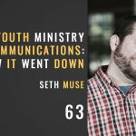 from youth ministry to communications: how it went down, the seminary of hard knocks podcast with Seth muse