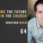 Embracing the future in the church, Jonathan Malm, The Seminary of Hard KNocks podcast with seth muse