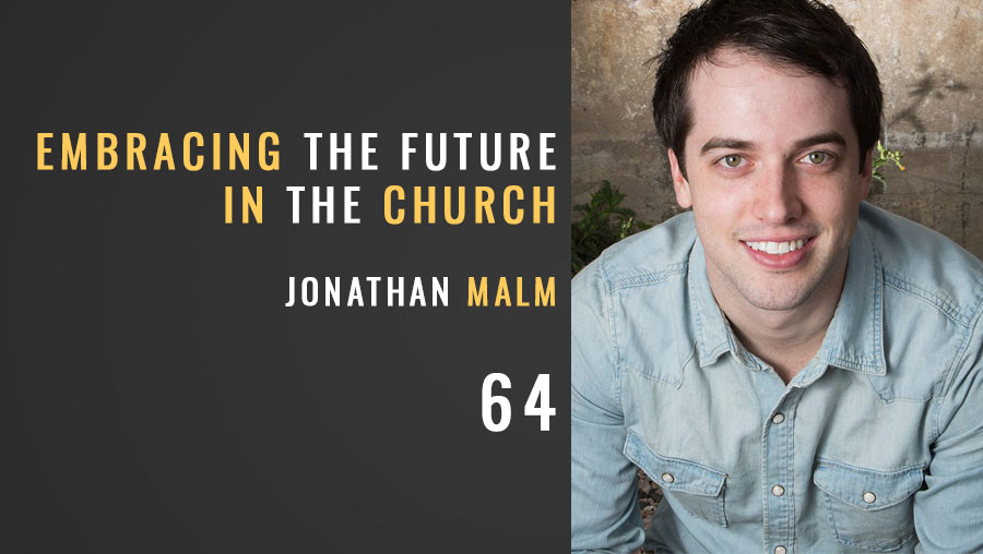 Embracing the Future in the Church w/ Jonathan Malm