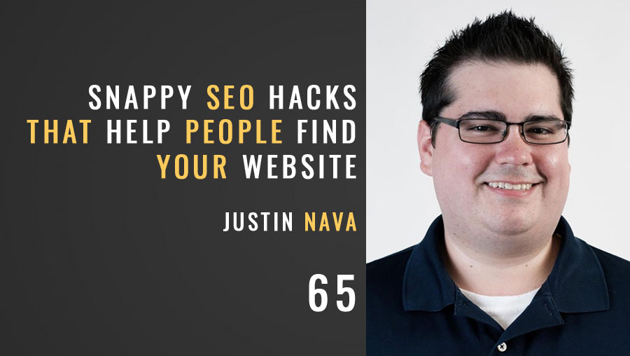 Snappy SEO Hacks that Help People Find Your Website w/ Justin Nava