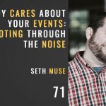 nobody cares about your events, promoting through the noise, the seminary of hard knocks podcast with seth muse
