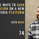 6 ways to gain attention on a new social media platform, the seminary of hard knocks podcast with seth muse