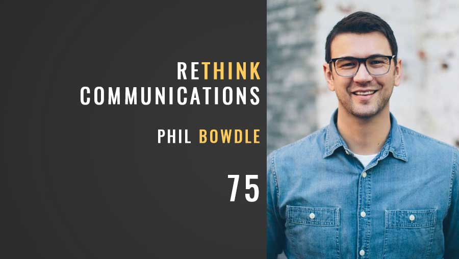 ReThink Communications w/ Phil Bowdle