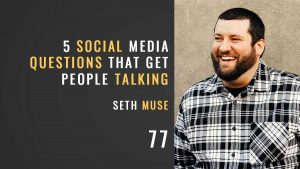 5 social media questions that get people talking, the seminary of hard knocks podcast with Seth muse