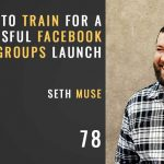 how to train for a successful facebook group launch, the seminary of hard knocks podcast with seth muse
