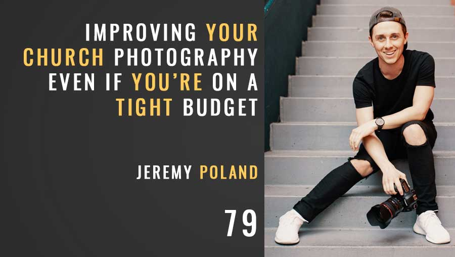 Pro Church Photography, Even on a Budget w/ Jeremy Poland