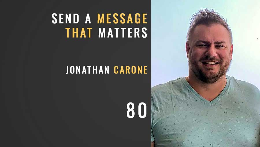Send a Message that Matters w/Jonathan Carone