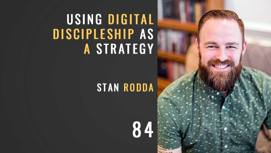 Using Digital Discipleship as a Strategy w/Stan Rodda