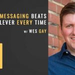 clear messaging beats clever every time with wes gay, storybrand, the seminary of hard knocks podcast with seth muse