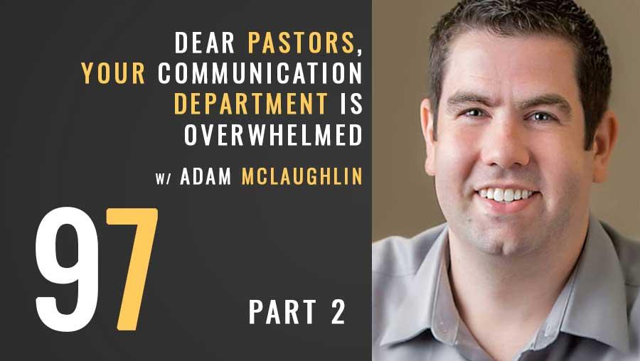 Dear Pastors, your communication department is overwhelmed pt. 2