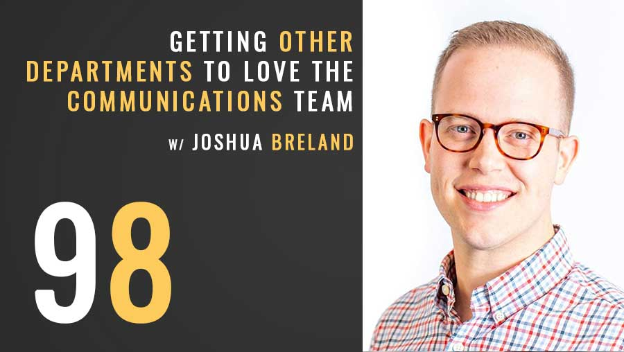 Getting other departments to love the communications team w/ Joshua Breland