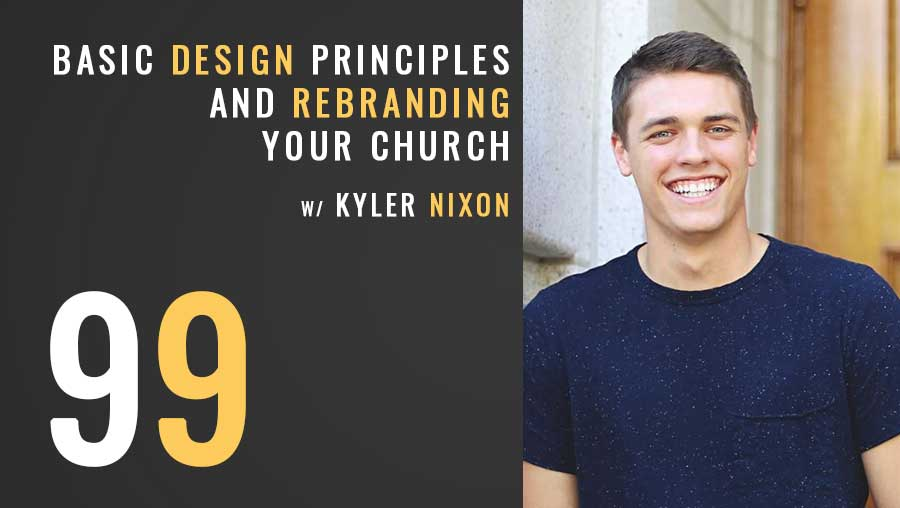 Basic design principles and rebranding your church w/ Kyler Nixon