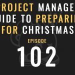 A Project Manager's Guide to Preparing for Christmas, Ep. 102, The Seminary of hard knocks podcast with seth muse and meagan ranson