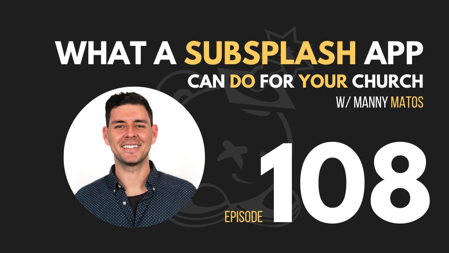 What a Subsplash Church App Can Do for Your Church w/Manny Matos, Ep. 108