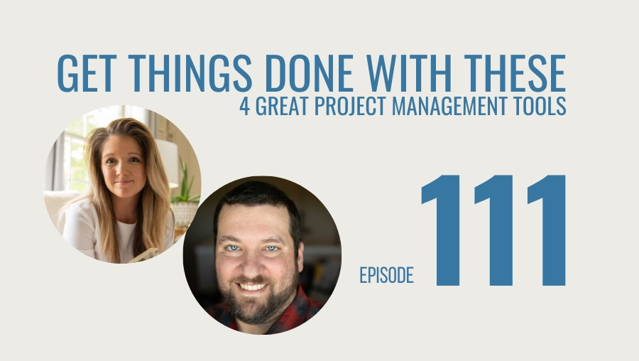 Get Things Done with these 4 Great Project Management Tools, Ep. 111