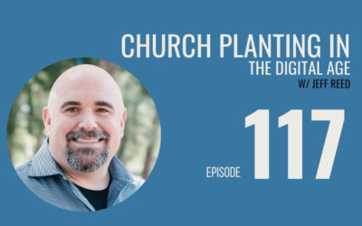 Wash your hands: Church Planting in the Digital Age w/ Jeff Reed, Ep. 117