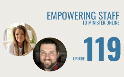 Empowering Staff to Minister Online, Ep. 119
