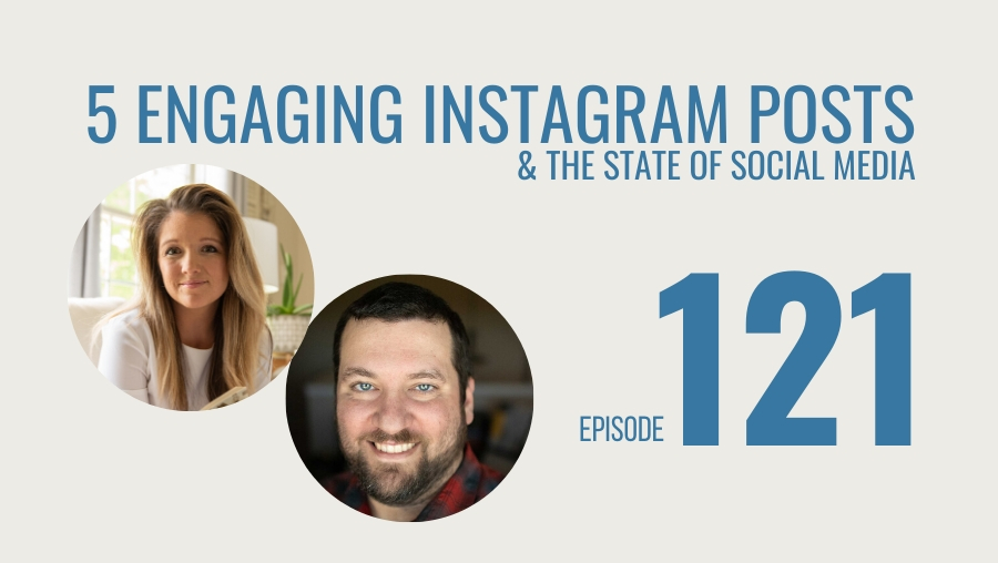 5 Engaging Instagram Posts & the State of Social Media, Ep. 121